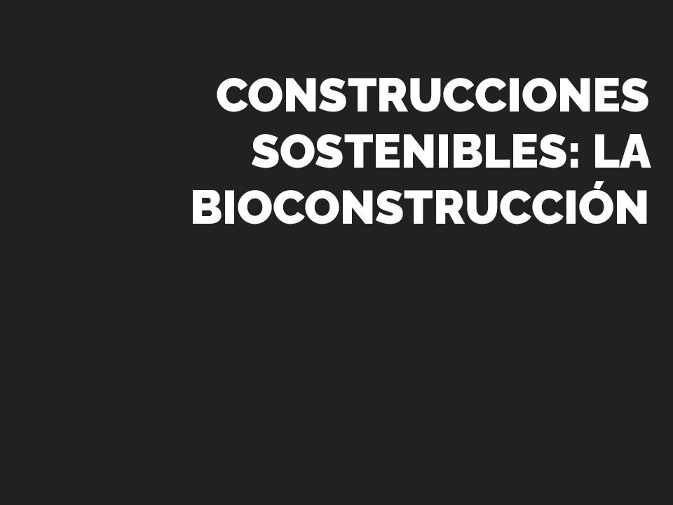 Construcciones sostenibles, bioconstrucción
