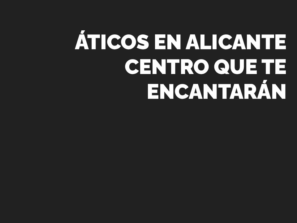 Áticos en Alicante centro que te encantarán