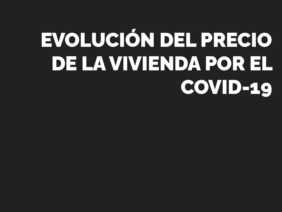 Evolución precio de la vivienda covid19