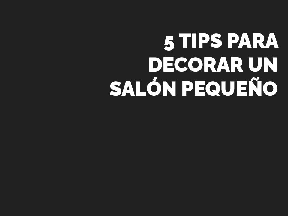 5 tips para decorar un salón pequeño